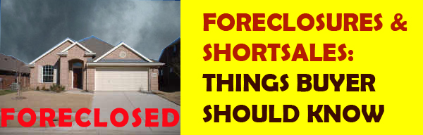 Foreclosures and Shortsales things Buyers should know